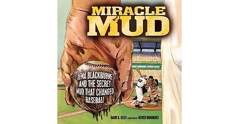 Miracle Mud : Lena Blackburne and the Secret Mud That Changed Baseball (School And Library) (David A. - image 1 of 1