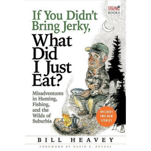 If You Didn't Bring Jerky, What Did I Just Eat - by  Bill Heavey (Paperback) - image 1 of 1