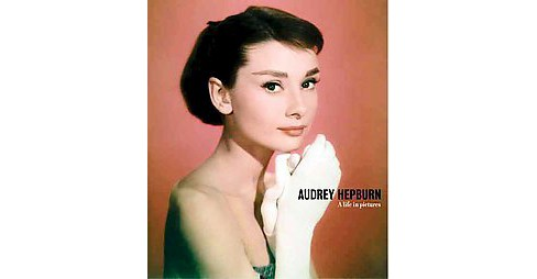 Audrey Hepburn : A Life in Pictures (Hardcover) - image 1 of 1