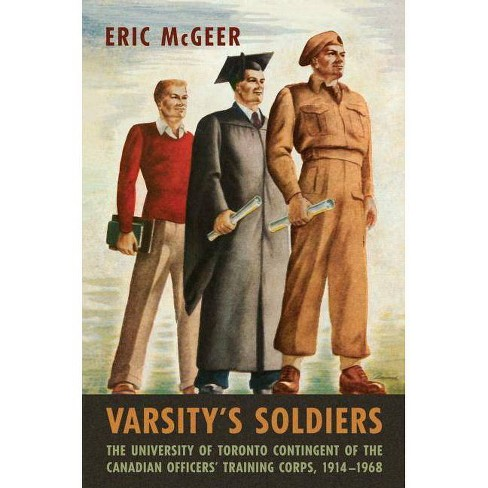 Varsity's Soldiers - (Canadian Experience of War) by  Eric McGeer (Hardcover) - image 1 of 1