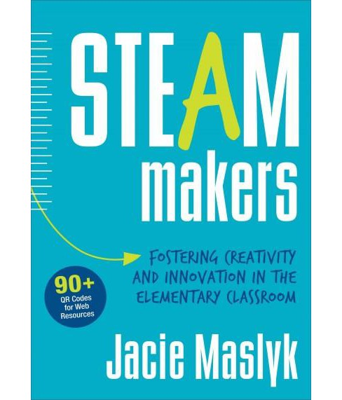 Steam Makers : Fostering Creativity and Innovation in the Elementary Classroom (Paperback) (Jacie - image 1 of 1