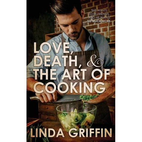 Love, Death, and the Art of Cooking - by  Linda Griffin (Paperback) - image 1 of 1