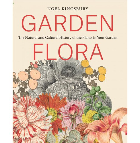 Garden Flora : The Natural and Cultural History of the Plants in Your Garden (Hardcover) (Noel - image 1 of 1