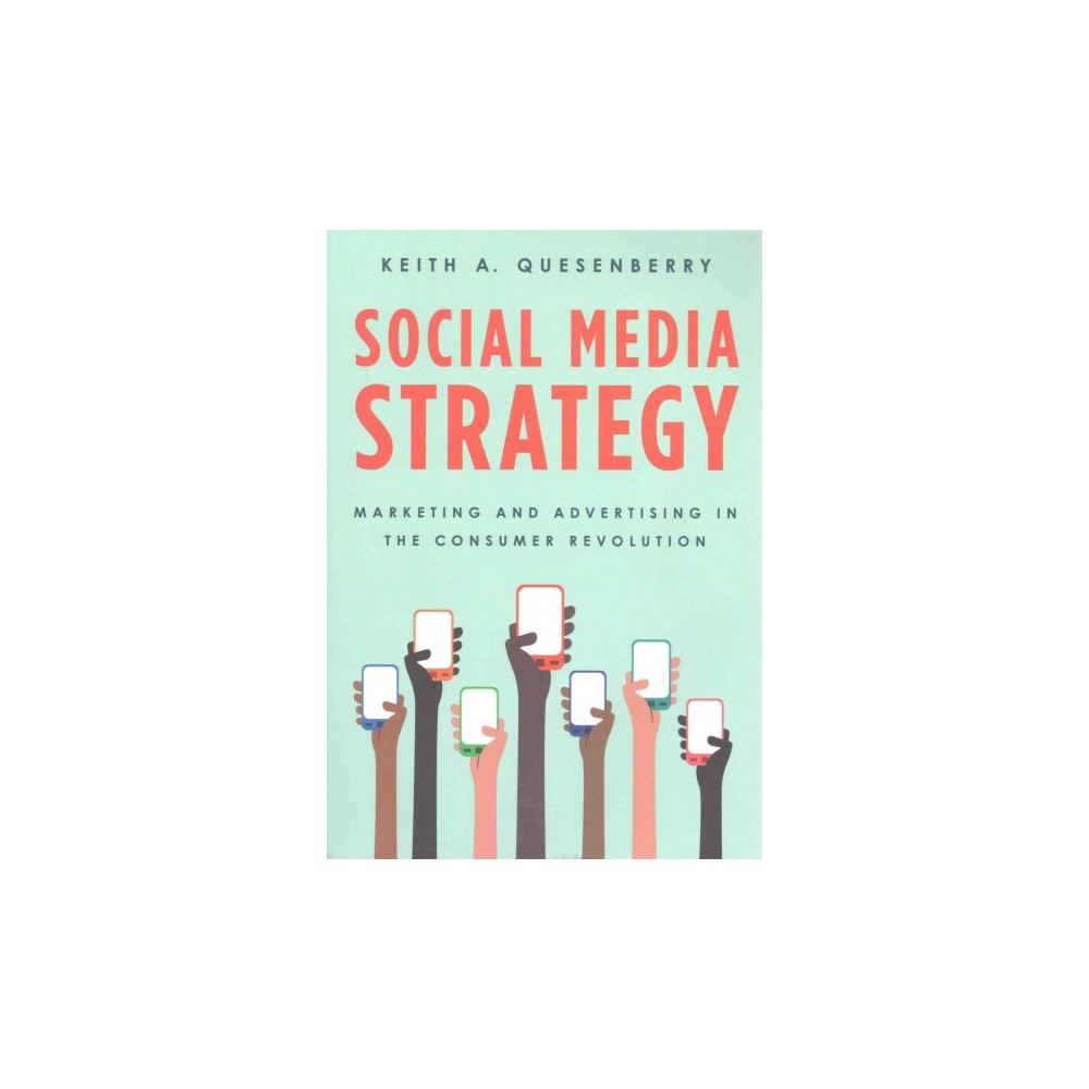Social Media Strategy : Marketing and Advertising in the Consumer Revolution (Paperback) (Keith A.
