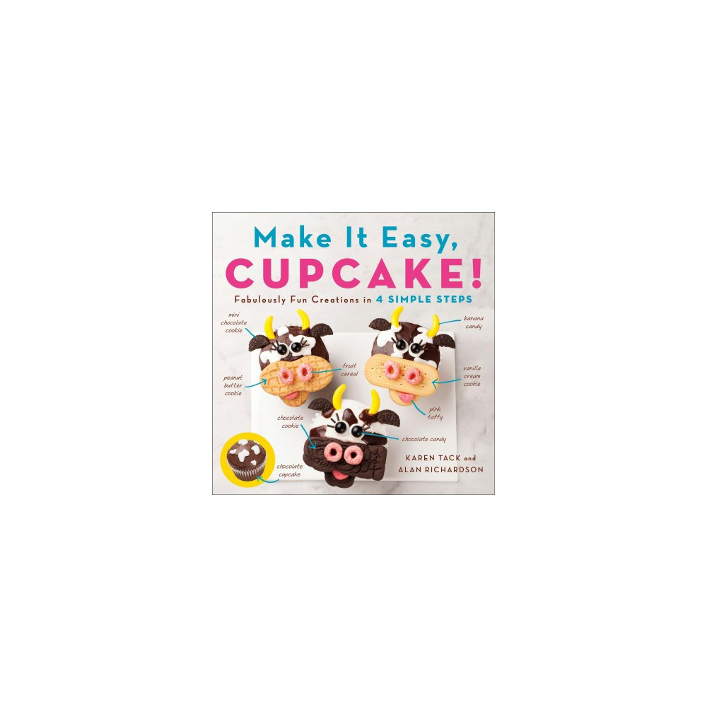 Make It Easy, Cupcake! : Fabulously Fun Creations in 4 Simple Steps - (Paperback)