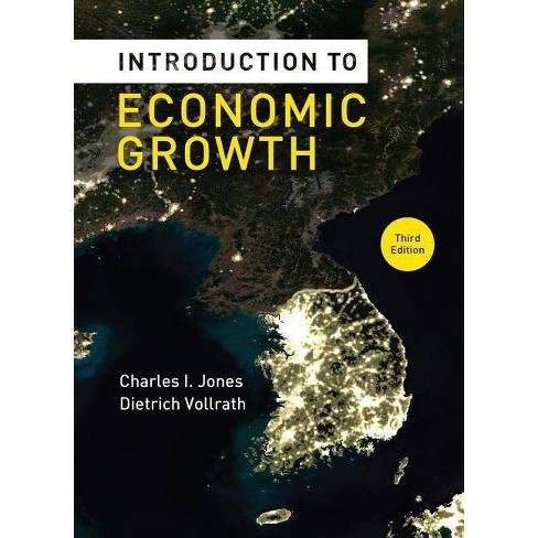 Introduction to Economic Growth - 3 Edition by  Charles I Jones & Dietrich Vollrath (Hardcover) - image 1 of 1