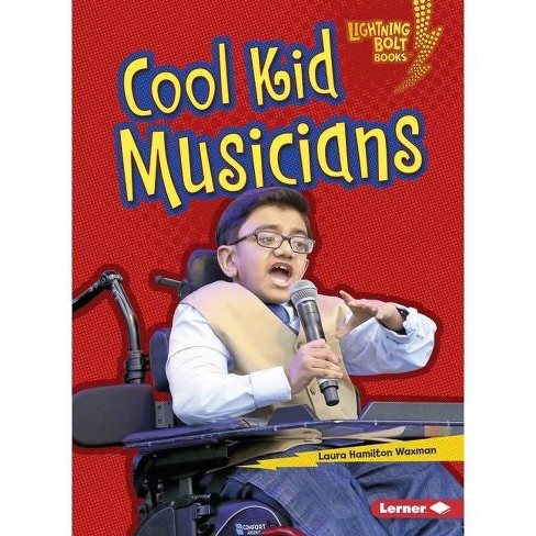 Cool Kid Musicians Lightning Bolt Books R Kids In Charge By Laura Hamilton Waxman Paperback Target