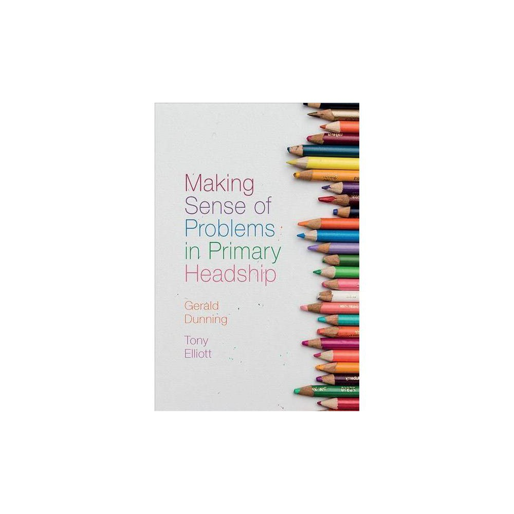 Making Sense of Problems in Primary Headship - by Gerald Dunning (Hardcover)
