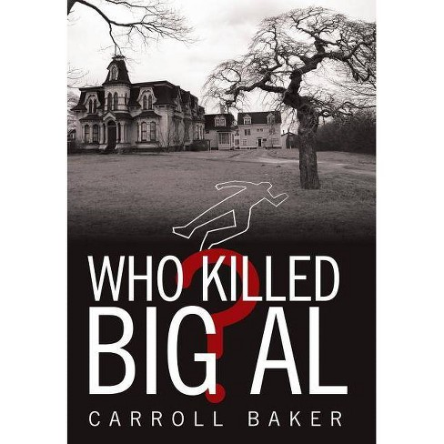 Who Killed Big Al? - by  Carroll Baker (Hardcover) - image 1 of 1
