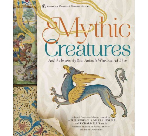 Mythic Creatures : And the Impossibly Real Animals Who Inspired Them (Hardcover) (Laurel Kendall & Mark - image 1 of 1