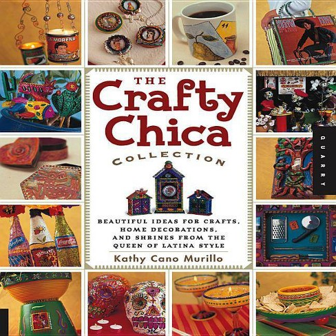 The Crafty Chica Collection - by  Kathy Cano Murillo (Paperback) - image 1 of 1