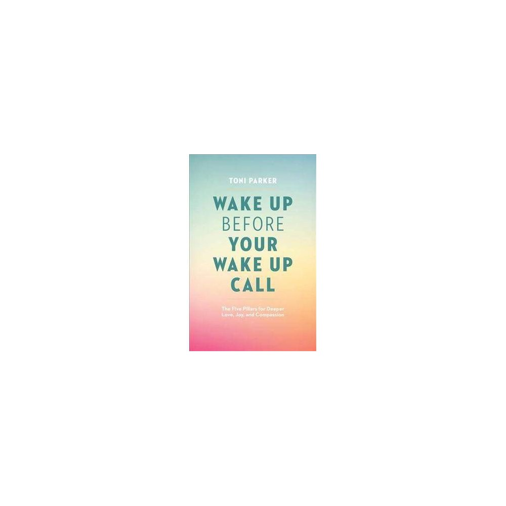 Wake Up Before Your Wake-up Call - by Toni Parker (Paperback)