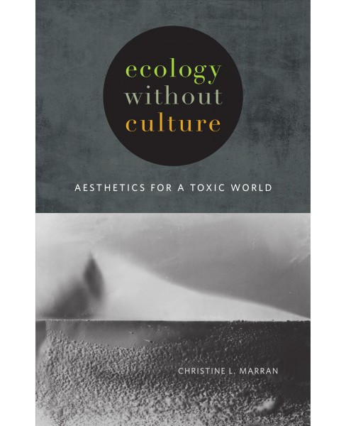 Ecology Without Culture : Aesthetics for a Toxic World -  by Christine L. Marran (Paperback) - image 1 of 1