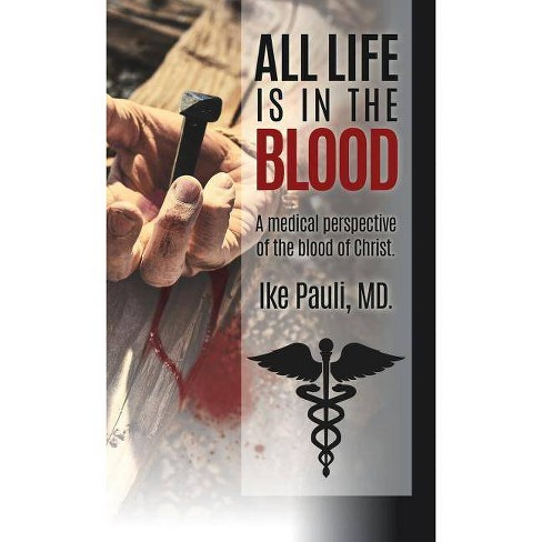 All Life Is in the Blood - by  Ike Pauli MD (Hardcover) - image 1 of 1