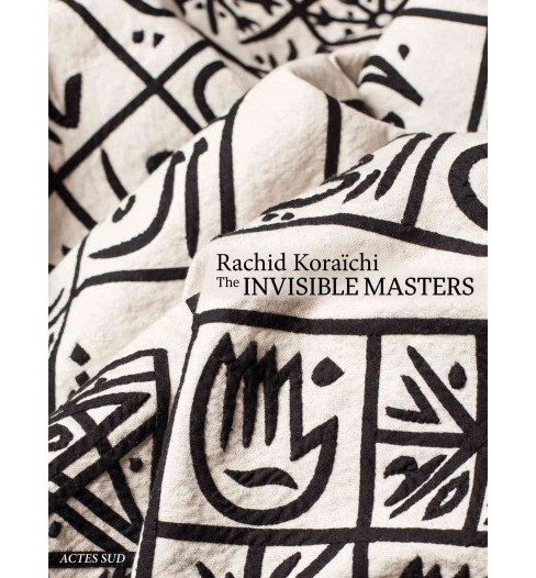 Rachid Koraïchi : Invisible Masters (Hardcover) - image 1 of 1