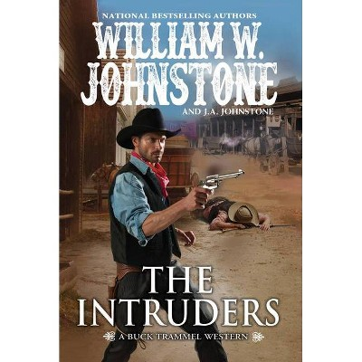 The Intruders - (The Buck Trammel Western) by  William W Johnstone & J A Johnstone (Paperback)