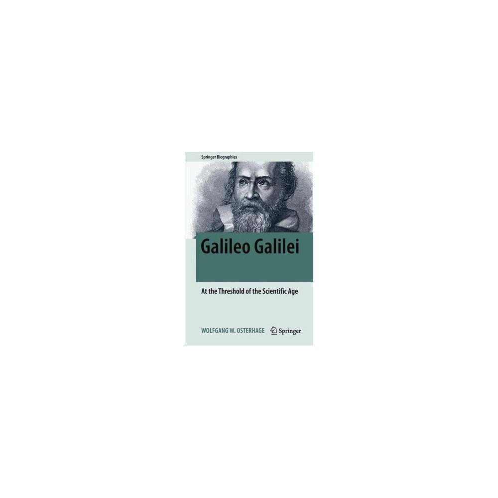 Galileo Galilei : At the Threshold of the Scientific Age - by Wolfgang W. Osterhage (Hardcover)
