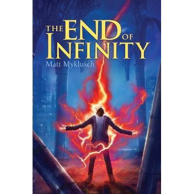 The End of Infinity, 3 - (Jack Blank Adventure) by  Matt Myklusch (Paperback)