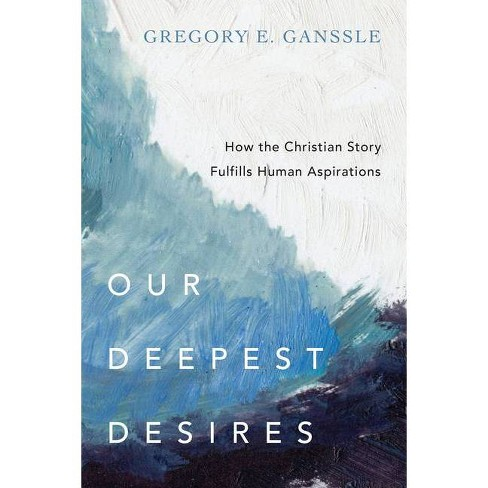 Our Deepest Desires - by  Gregory E Ganssle (Paperback) - image 1 of 1
