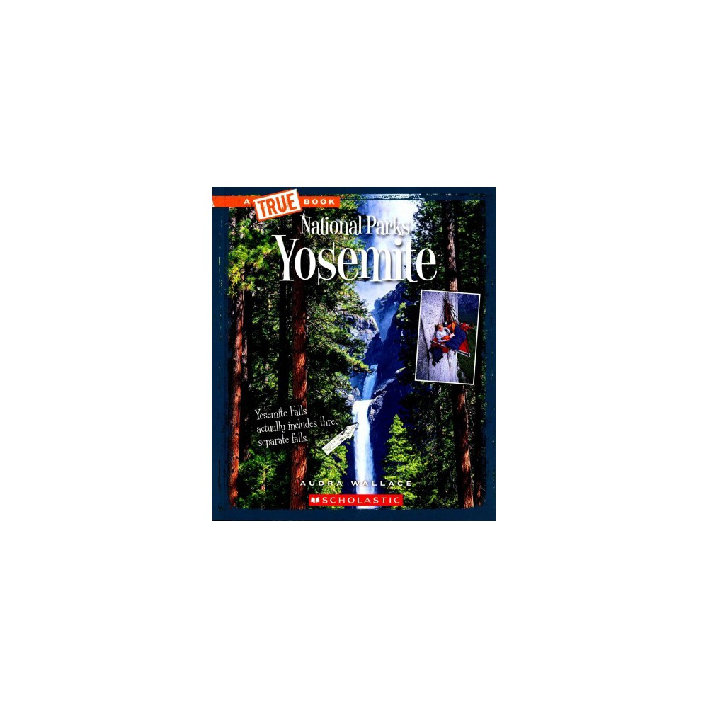 Yosemite - (True Books) by Audra Wallace (Paperback)