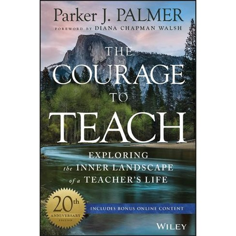 Courage To Teach Exploring The Inner Landscape Of A Teachers Life