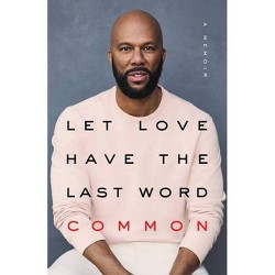 Let Love Have the Last Word : A Memoir -  by Common (Hardcover)