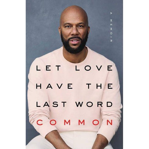 Let Love Have the Last Word : A Memoir -  by Common (Hardcover) - image 1 of 1