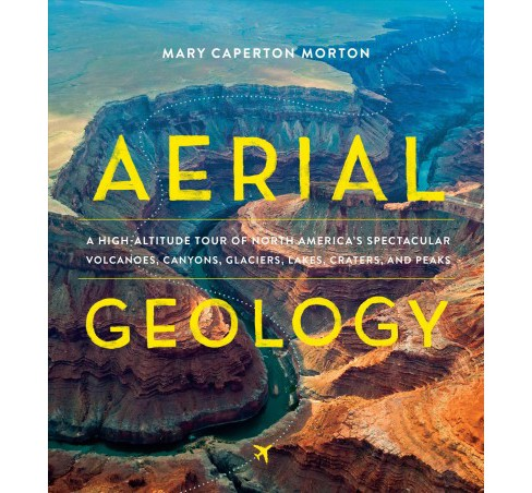 Aerial Geology : A High-Altitude Tour of North America's Spectacular Volcanoes, Canyons, Glaciers, - image 1 of 1