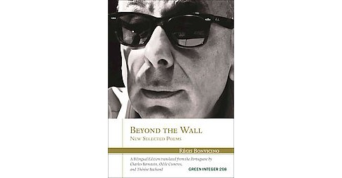 Beyond the Wall : New Selected Poems (Bilingual) (Paperback) (Regis Bonvicino) - image 1 of 1