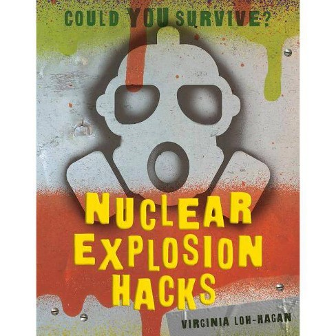 Nuclear Explosion Hacks - (Could You Survive?) by  Virginia Loh-Hagan (Paperback) - image 1 of 1