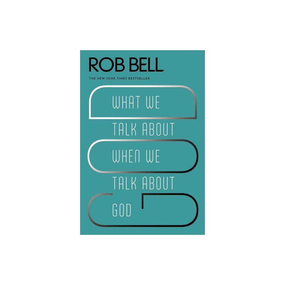 What We Talk About When We Talk About God By Rob Bell Paperback