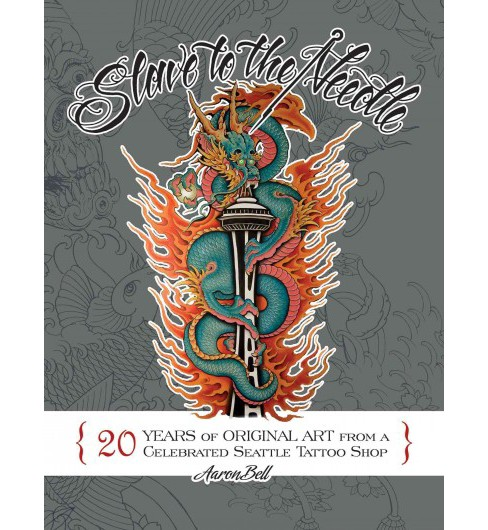 Slave to the Needle : 20 Years of Original Art from a Celebrated Seattle Tattoo Shop (Hardcover) (Aaron - image 1 of 1