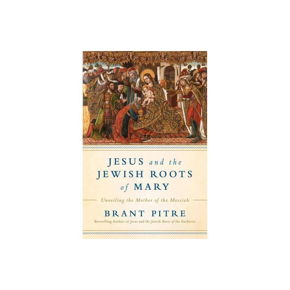 Jesus And The Jewish Roots Of Mary By Brant James Pitre Hardcover