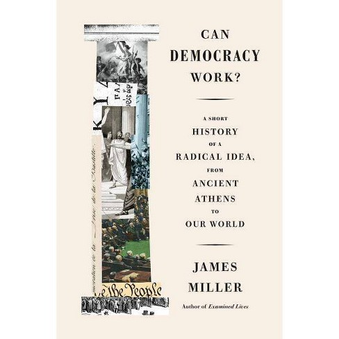 Can Democracy Work? - by  James Miller (Hardcover) - image 1 of 1