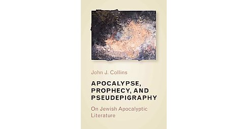 Apocalypse, Prophecy, and Pseudepigraphy : On Jewish Apocalyptic Literature (Paperback) (John J. - image 1 of 1