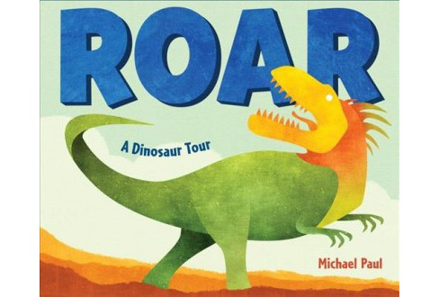 Roar : A Dinosaur Tour -  by Michael Paul (Hardcover) - image 1 of 1