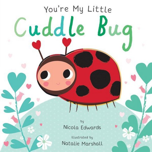 You're My Little Cuddle Bug (Board Book) (Nicola Edwards) - image 1 of 1