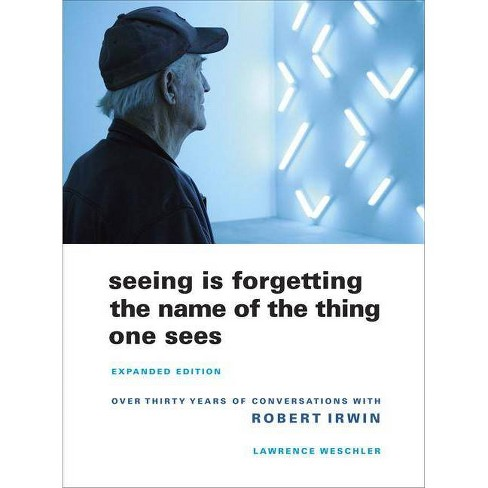Seeing Is Forgetting the Name of the Thing One Sees - by  Lawrence Weschler (Paperback) - image 1 of 1