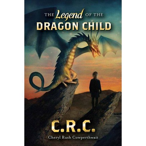 The Legend of the Dragon Child - by  Cheryl Rush Cowperthwait (Paperback) - image 1 of 1