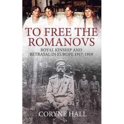 To Free the Romanovs - by  Coryne Hall (Paperback)