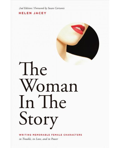 Woman in the Story : Writing Memorable Female Characters: In Trouble, In Love, and In Power (Paperback) - image 1 of 1