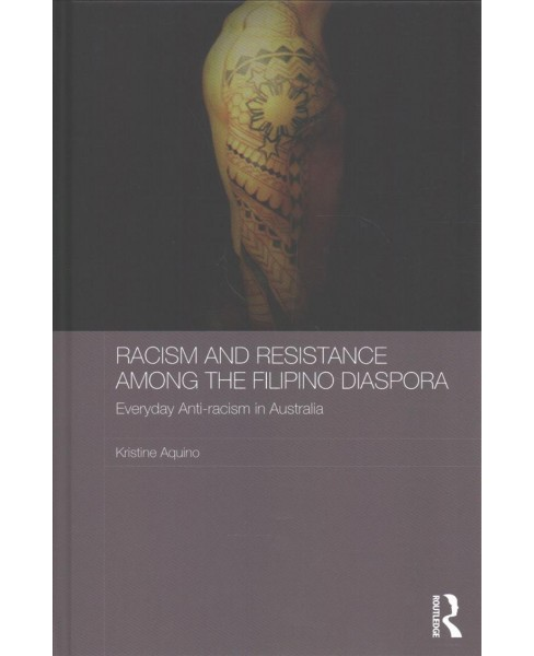 Racism and Resistance Among the Filipino Diaspora : Everyday Anti-racism in Australia (Hardcover) - image 1 of 1