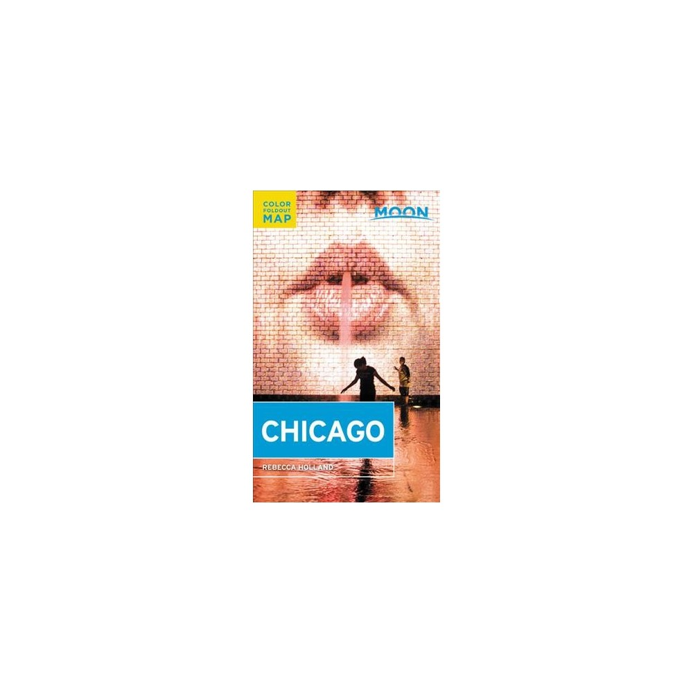 Moon Chicago - Pap/Map (Moon Chicago) by Rebecca Holland (Paperback)