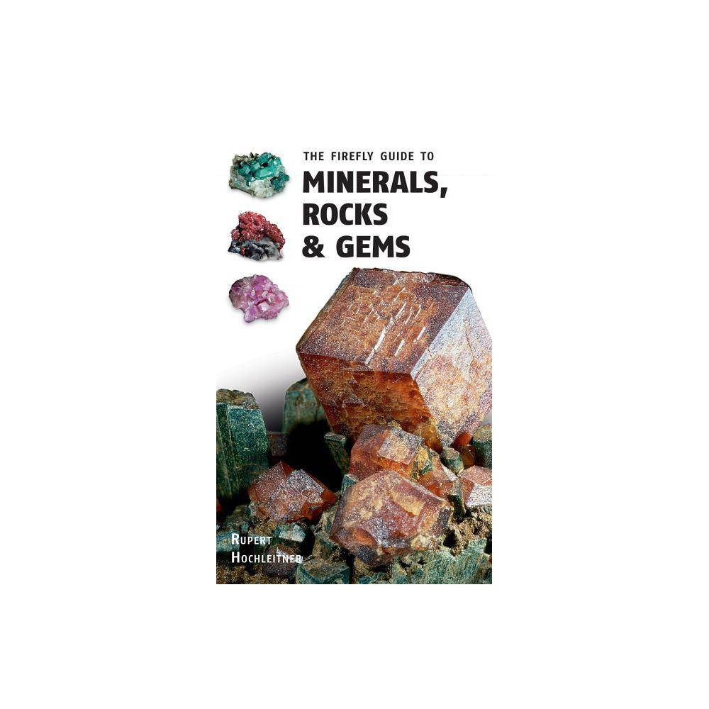The Firefly Guide To Minerals Rocks And Gems By Rupert Hochleitner Paperback
