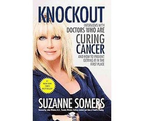 Knockout : Interviews With Doctors Who Are Curing Cancer--and How to Prevent Getting It in the First - image 1 of 1