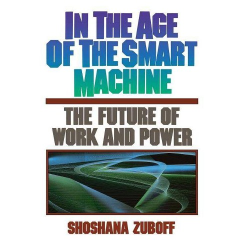 In the Age of the Smart Machine - by  Shoshana Zuboff (Paperback) - image 1 of 1
