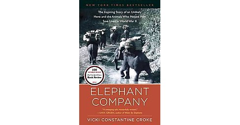Elephant Company : The Inspiring Story of an Unlikely Hero and the Animals Who Helped Him Save Lives in - image 1 of 1