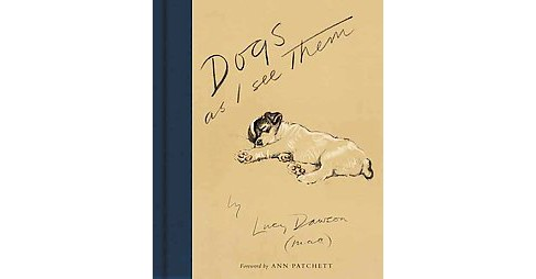 Dogs As I See Them (Facsimile) (Hardcover) (Lucy Dawson) - image 1 of 1