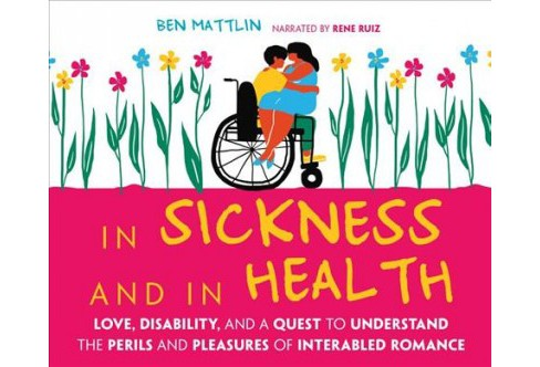 In Sickness and in Health : Love, Disability, and a Quest to Understand the Perils and Pleasures of - image 1 of 1