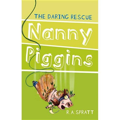 Nanny Piggins and the Daring Rescue - by  R A Spratt (Paperback) - image 1 of 1